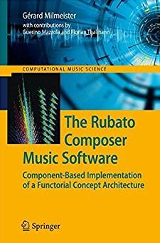 The Rubato Composer Music Software: Component-Based Implementation of a Functorial Concept Architecture (Computational Music Science)