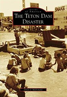 The Teton Dam Disaster   (ID)  (Images of America)