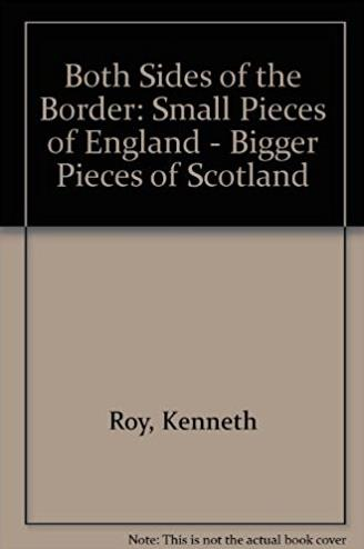 Both Sides of the Border: Small Pieces of England - Bigger Pieces of Scotland