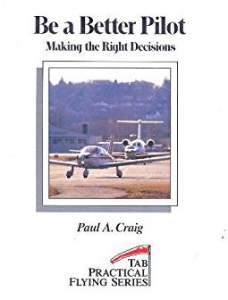 Be a Better Pilot: Making the Right Decisions (Practical Flying Series)